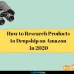 How to Research Products to Dropship on Amazon in 2020