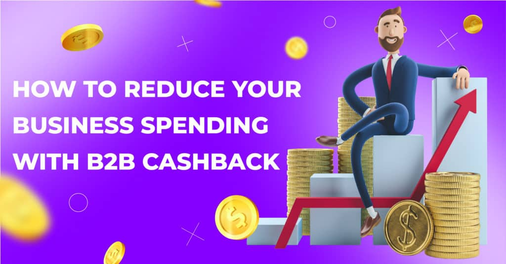 How to reduce business spending with B2B cashback